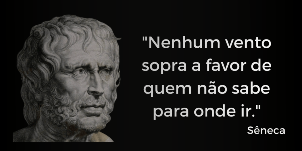 """""""Nenhum vento sopra a favor de quem não sabe para onde ir"""" - Sêneca: fisósofo, poeta e humanista."""